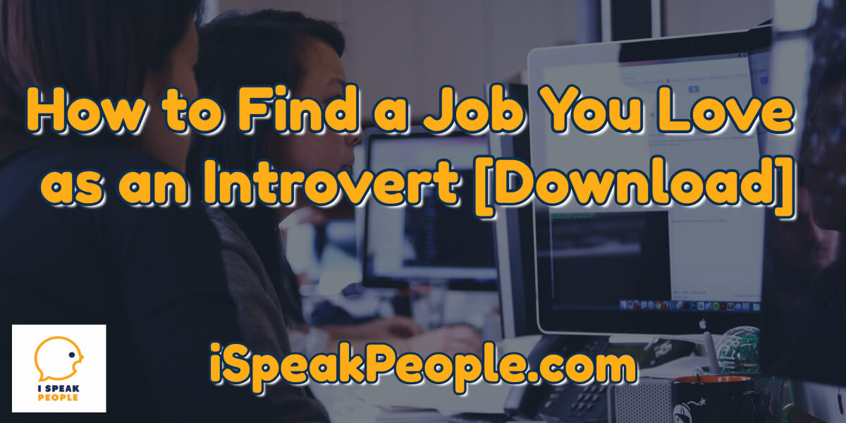How do you find a job you love as an introvert? What steps should you follow and what questions should ask? To discover proven strategies, start here.