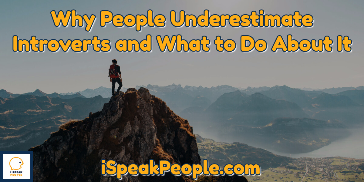 Why do people underestimate me as an introvert? If you've ever asked that question, you're not alone. Read this post to find out what you can do about it.