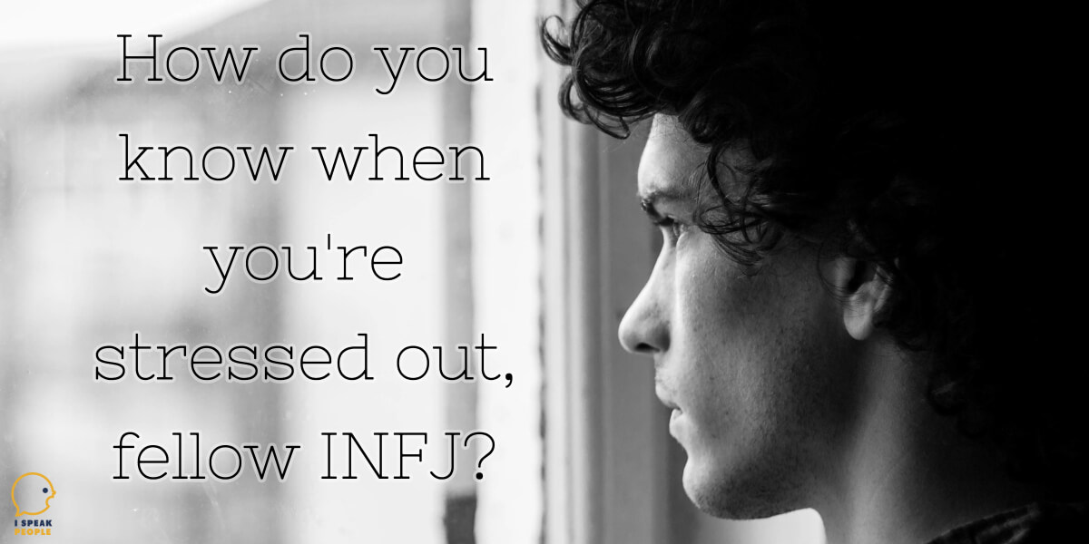 Are you stressed out, fellow INFJ? What does an INFJ look like when she's stressed and what can she do about it? Read this to find out!