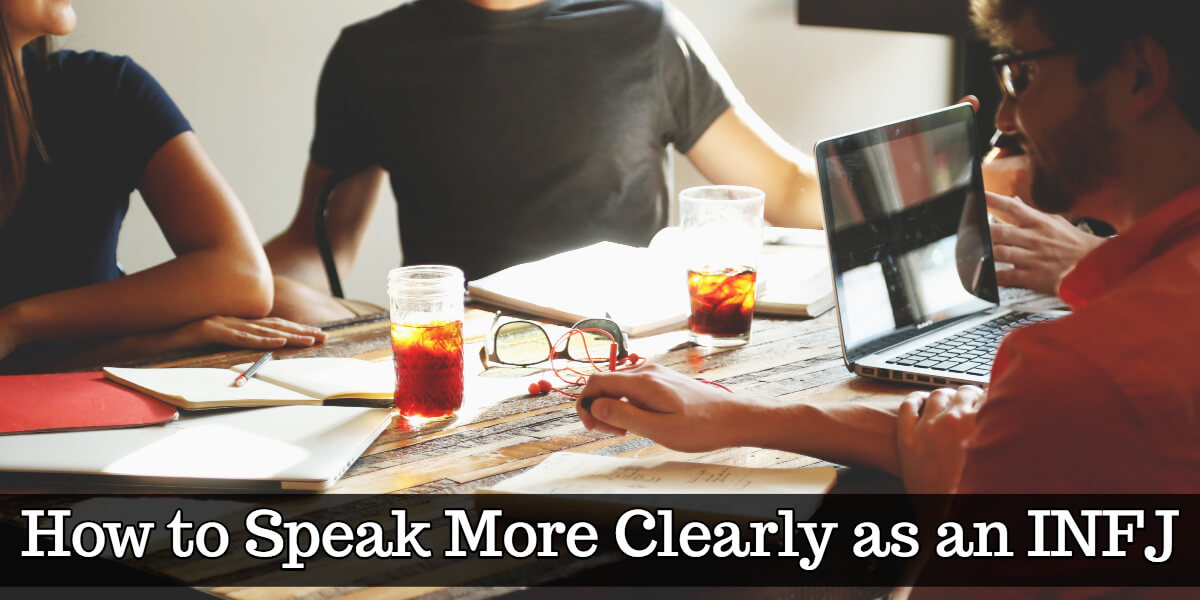 Are you an INFJ who wants to speak more clearly? Yes? Check out this article to learn 5 ways you can improve your verbal communication.