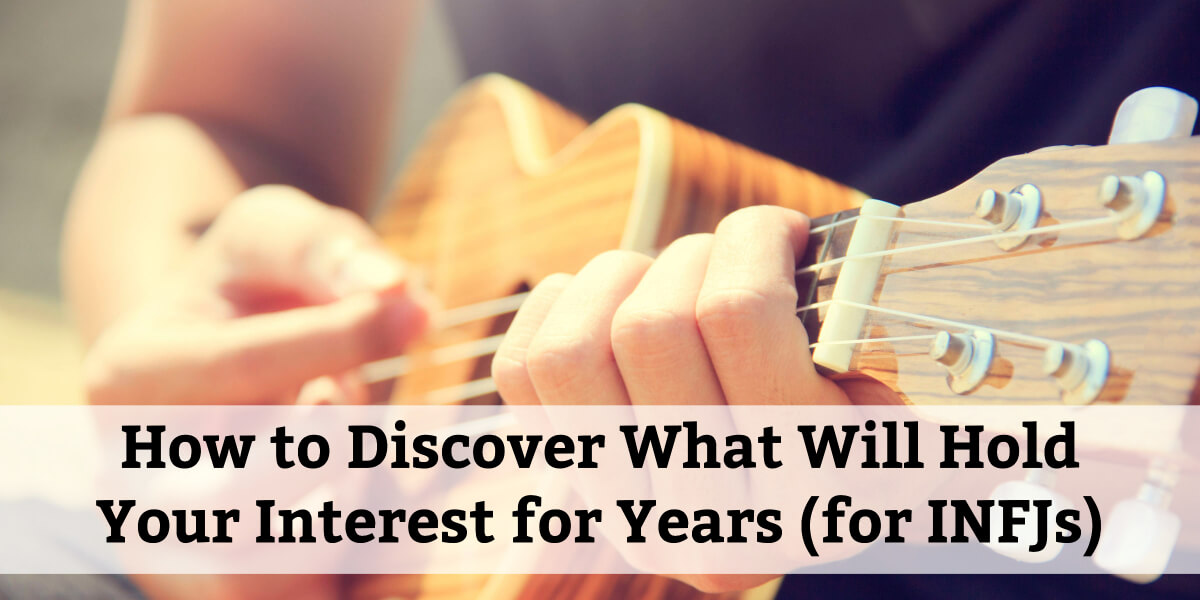 Are you an INFJ who changes your interest every couple of years? Would you like to stick with one thing longer? Check out this article to learn how!