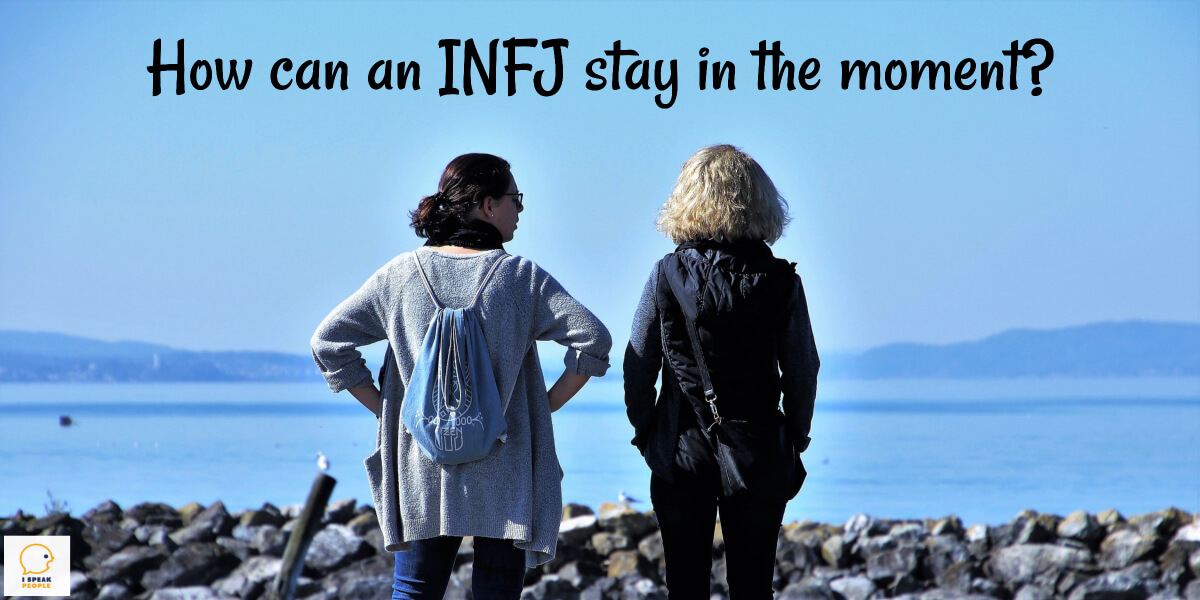 How can you stay in the moment as an INFJ when it's so easy to get lost in thoughts? Check out this article to learn 5 practical, actionable tips that'll help you remain in the present.