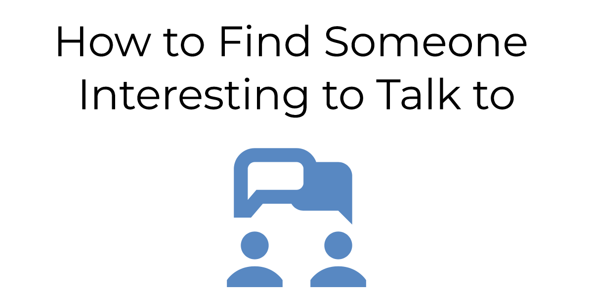 How can you go deep and find someone interesting to talk to? Who or what should you be looking for, and what are some practical steps that'll make a difference for you fast? Read this post to find out.