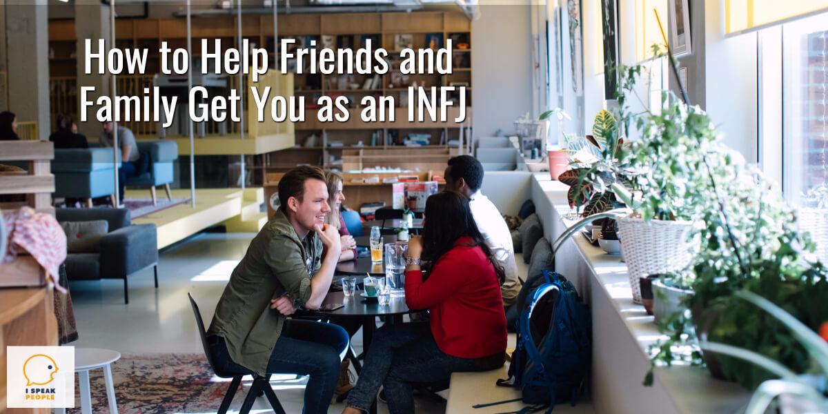 Do you wish you knew how to help your friends and family members understand you as an INFJ? Here's a proven method to help them get you as an INFJ.
