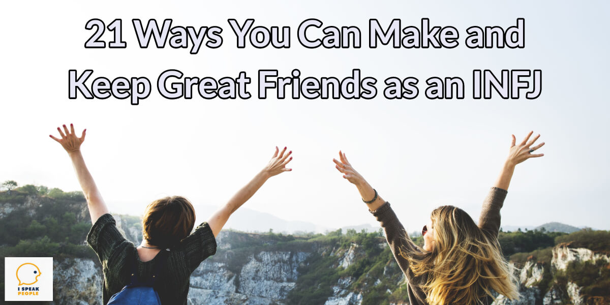 What are the best ways for an INFJ to make and keep great friends? Check out this article and learn 21 proven tactics for INFJs like you.