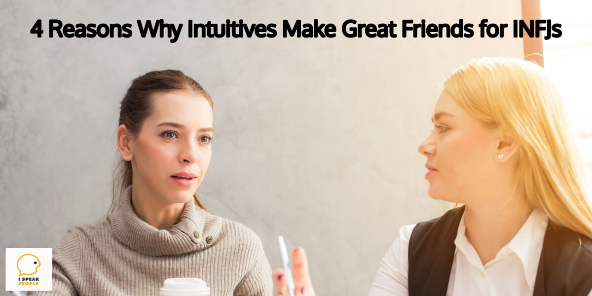 What personality types make the best friends for you as an INFJ? If you're wondering this, check out why intuitives can be great companions.