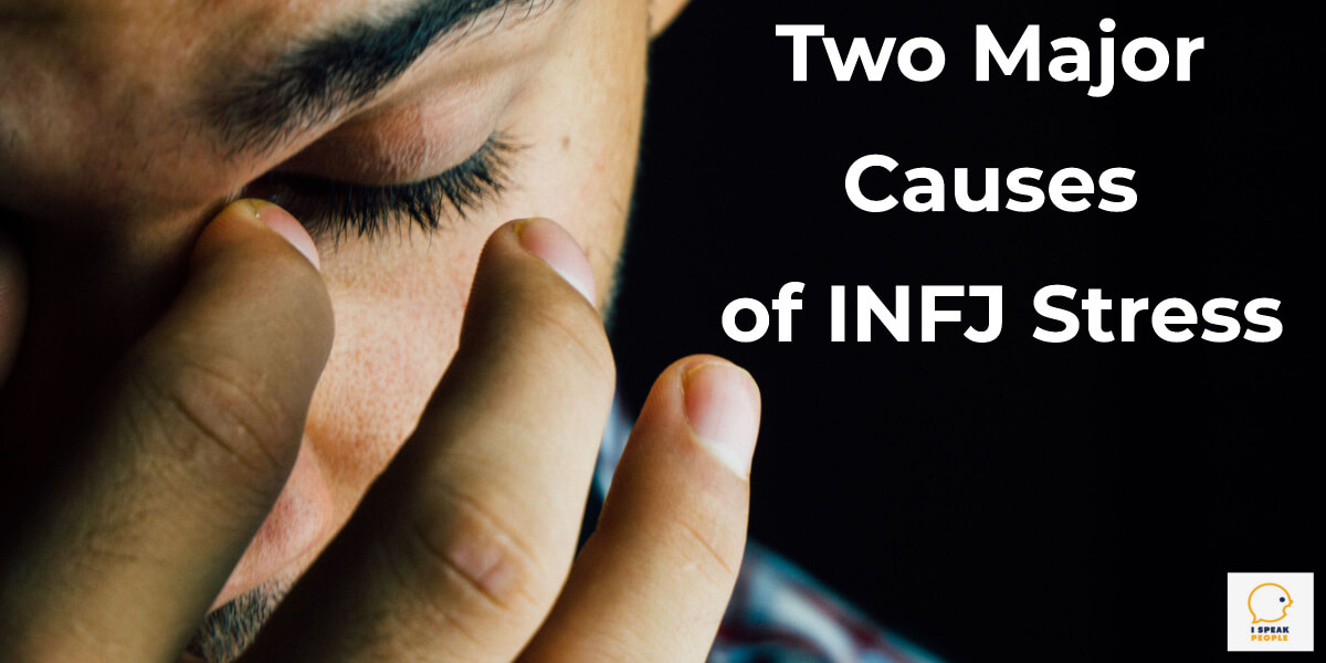 Two Major Causes of INFJ Stress - I Speak People