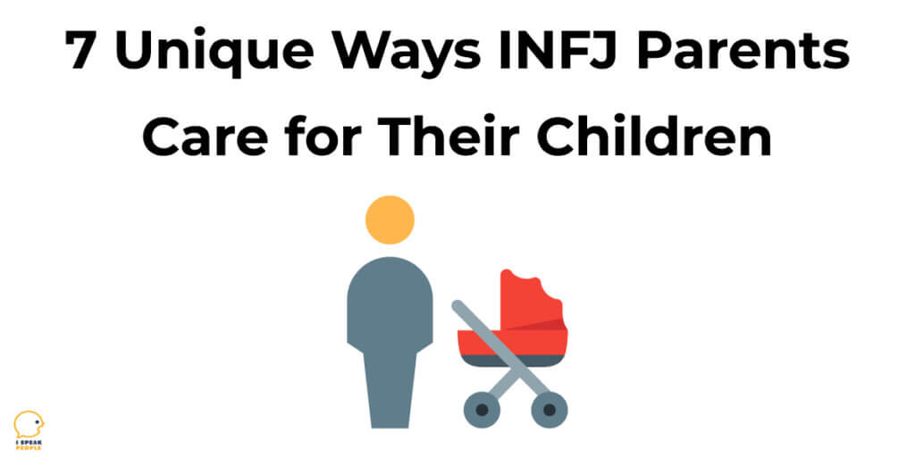How do INFJ parents care for their children? And how does their parenting style differ from those of other personality types? Check out this post to learn 7 unique ways INFJ parents care for their children.