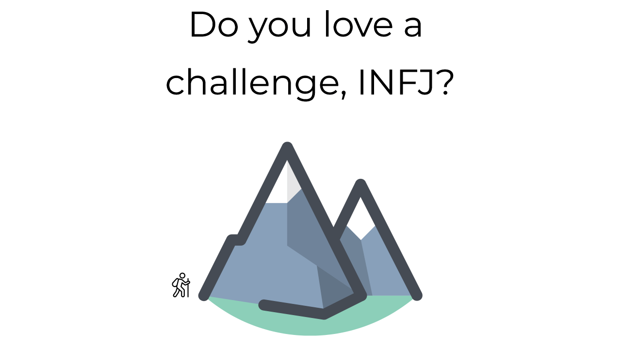 Are you happiest when you're challenged? Why is this so? What do INFJs look for in a challenge, why do they need one, and what problems does this appetite produce? Check out this post to find out!